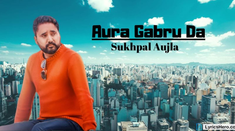 Aura Gabru Da Lyrics