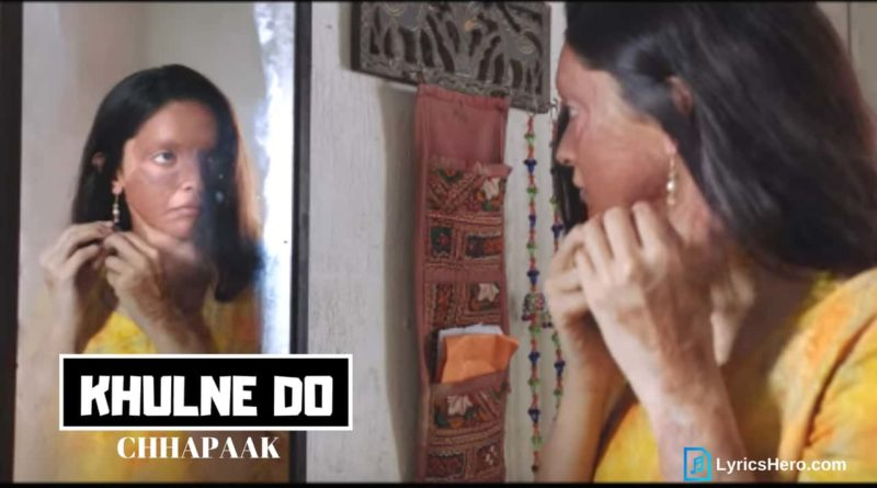 Khulne Do Lyrics, Khulne Do Song Lyrics, Khulne Do Lyrics Chhapaak