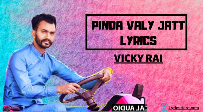 Pinda Valy Jatt Lyrics, Pinda Valy Jatt Song Lyrics, Pinda Valy Jatt Lyrics Vicky Rai