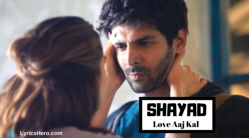 Shayad Lyrics, Shayad Song Lyrics, Shayad Lyrics Love Aaj Kal, Shayad Lyrics in Hindi