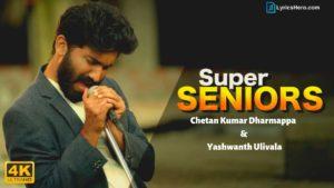 Super Seniors Song Lyrics, Super Seniors Lyrics, Super Seniors Lyrics Chetan Kumar Dharmappa & Yashwanth Ulivala