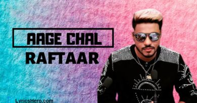 Aage Chal Lyrics, Aage Chal Song Lyrics, Aage Chal Lyrics Raftaar, Aage Chal Lyrics in Hindi