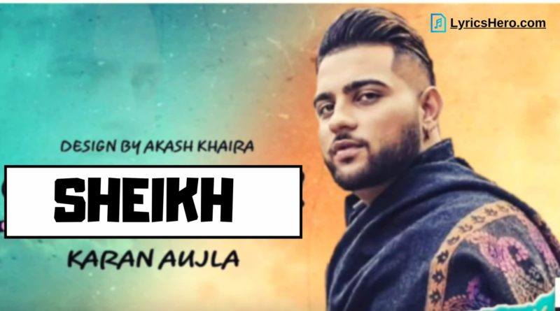 Sheikh Lyrics, Shekh Lyrics, Sheikh Song Lyrics, Sheikh Lyrics in hindi, Sheikh Lyrics Karan Aujla