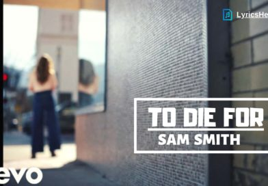 To Die For Lyrics, To Die For Lyrics Sam Smith, To Die For Song Lyrics, To Die For Lyrics in English, To Die For Lyrics in Russian