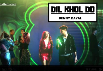 Dil Khol Do Lyrics, Dil Khol Do Lyrics In Hindi, Dil Khol Do Song Lyrics, Dil Khol Do Lyrics Benny Dayal,