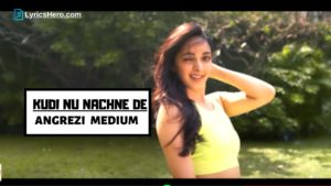 Kudi Nu Nachne De Lyrics, Kudi Nu Nachne De Lyrics In Hindi, Kudi Nu Nachne De Song Lyrics