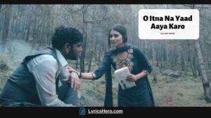 O Itna Na Yaad Aaya Karo Lyrics, O Itna Na Yaad Aaya Karo Lyrics In Hindi, O Itna Na Yaad Aaya Karo Song Lyrics, O Itna Na Yaad Aaya Karo Lyrics In English