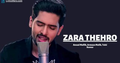 Zara Thehro Lyrics, Zara Thehro Lyrics In Hindi, Zara Thehro Lyrics In English
