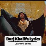 Jee Karda Dila Du Tenu Burj Khalifa Lyrics, Burj Khalifa Lyrics, Tenu Burj Khalifa Lyrics, Burj Khalifa Lyrics in Hindi, Laxmmi Bomb Song Lyrics